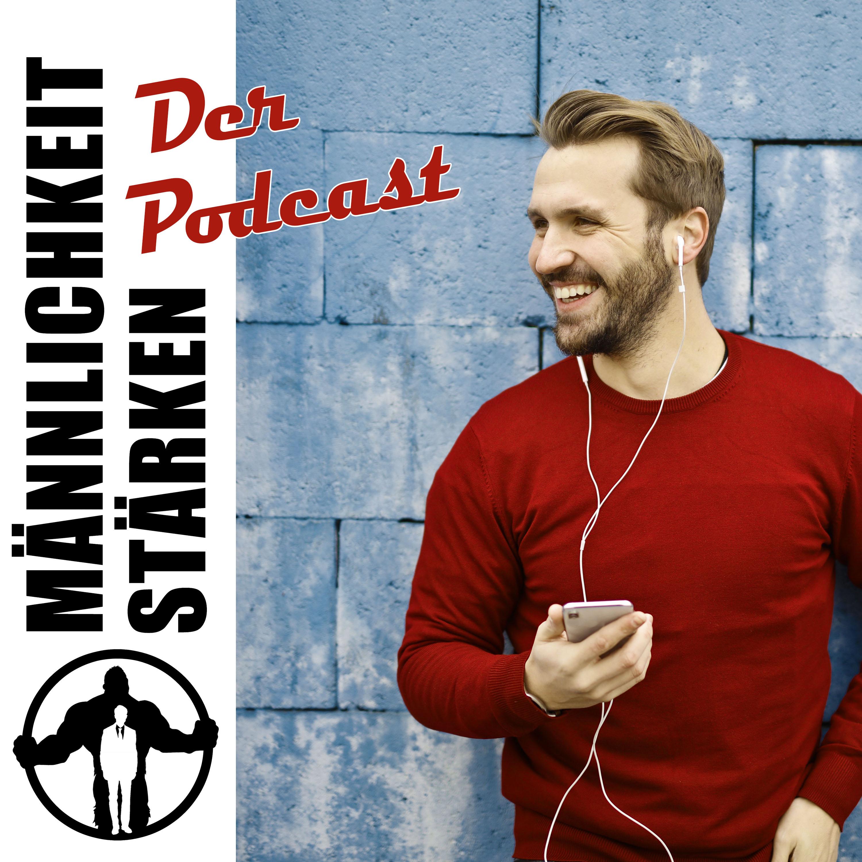 Männlichkeit stärken - Der Podcast